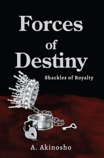 Forces of Destiny - Shackles of Royalty ebook by A. Akinosho