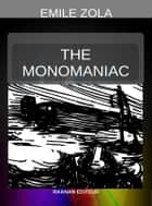 The Monomaniac ebook by Émile Zola