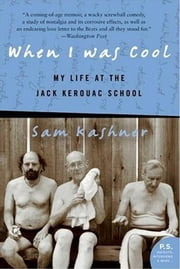 When I Was Cool - My Life at the Jack Kerouac School ebook by Sam Kashner