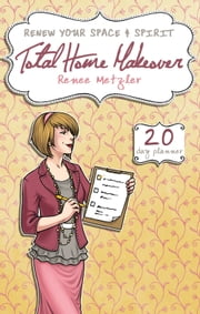 Total Home Makeover - A 20-Day Plan to Renew Your Space and Spirit ebook by Renee Metzler