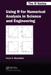 Using R for Numerical Analysis in Science and Engineering ebook by Bloomfield, Victor A.