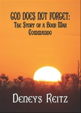 GOD DOES NOT FORGET: The Story of a Boer War Commando ebook by Denys Reitz