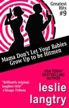 Mama Don't Let Your Babies Grow Up To Be Hitmen ebook by Leslie Langtry