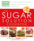 Prevention The Sugar Solution Cookbook - More Than 200 Delicious Recipes to Balance Your Blood Sugar Naturally ebook by Ann Fittante, Editors Of Prevention Magazine