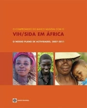 Our Commitment (Portuguese): World Bank's Africa Region HIV/AIDS Agenda for Action 2007-2011 ebook de World Bank