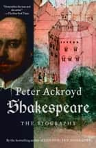 Shakespeare - The Biography ebook by Peter Ackroyd