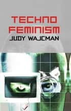 TechnoFeminism ebook by Judy Wajcman