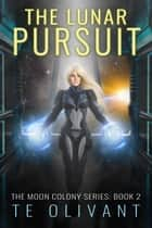 The Lunar Pursuit ebook by T E Olivant