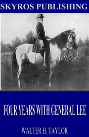 Four Years with General Lee ebook by Walter H. Taylor