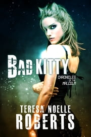 Bad Kitty ebook by Teresa Noelle Roberts
