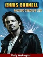 Chris Cornell Rocking Trough Life ebook by Cindy Washington