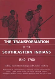 The Transformation of the Southeastern Indians, 1540-1760 ebook by Hudson, Robbie