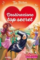Destinazione top secret eBook by Tea Stilton