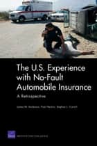 The U.S. Experience with No-Fault Automobile Insurance ebook by James M. Anderson,Paul Heaton,Stephen J. Carroll