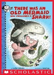 There Was an Old Mermaid Who Swallowed a Shark! ebook by Lucille Colandro, Jared D. Lee
