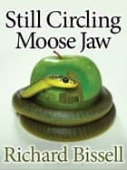 Still Circling Moose Jaw ebook by Richard Bissell