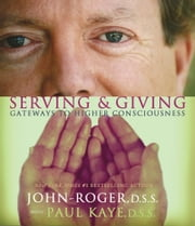 Serving & Giving - Gateways to Higher Consciousness ebook by John-Roger, DSS,Paul Kaye, DSS