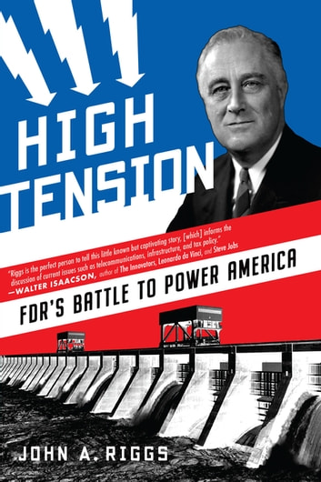 High Tension - FDR's Battle to Power America ebook by John A. Riggs