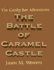 The Candy Bar Adventures: The Battle of Caramel Castle ebook by Jason Wewers