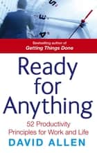 Ready For Anything - 52 productivity principles for work and life eBook by David Allen