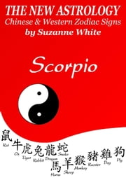 Scorpio The New Astrology - Chinese And Western Zodiac Signs: - New Astrology by Sun Signs, #7 ebook by Suzanne White