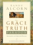 The Grace and Truth Paradox ebook by Randy Alcorn