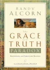 The Grace and Truth Paradox - Responding with Christlike Balance ebook by Randy Alcorn