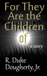 For They Are the Children of ebook by R. Duke Dougherty, Jr.