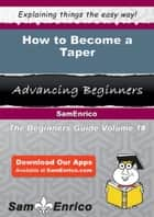 How to Become a Taper ebook by Larae Kane