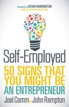 Self-Employed - 50 Signs That You Might Be An Entrepreneur ebook by Joel Comm, John Rampton