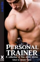 Personal Trainer - A collection of five erotic stories ebook by K D Grace, Alex Severn, Giselle Renarde,...