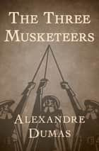 The Three Musketeers ebook by