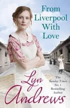 From Liverpool With Love - A moving and heartwarming saga that will move you to tears ebook by Lyn Andrews