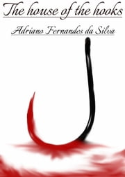 The House of the Hooks ebook by Adriano Silva