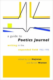 A Guide to Poetics Journal - Writing in the Expanded Field, 1982-1998 ebook by Lyn Hejinian,Barrett Watten