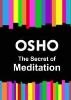 The Secret of Meditation ebook by Osho,Osho International Foundation