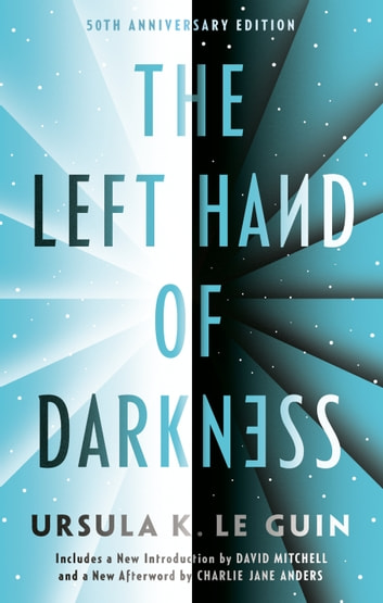 The Left Hand of Darkness - 50th Anniversary Edition ebook by Ursula K. Le Guin,Charlie Jane Anders