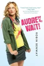 Audrey, Wait! ebook by Robin Benway