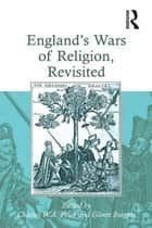 England's Wars of Religion, Revisited ebook by Glenn Burgess, Charles W. A. Prior