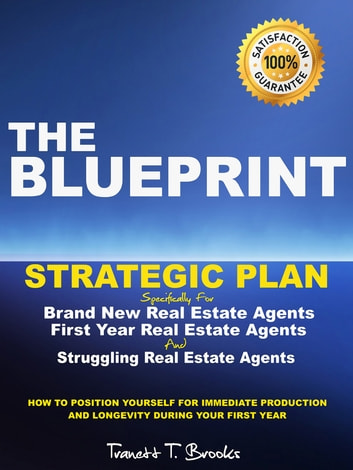 The Blueprint - Strategic Plan for Brand New, First Year and Struggling Real Estate Agents ebook by Tranett T. Brooks