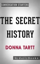 The Secret History: by Donna Tartt | Conversation Starters ebook by dailyBooks