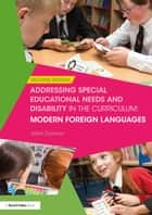 Addressing Special Educational Needs and Disability in the Curriculum: Modern Foreign Languages ebook by John Connor