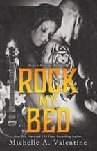 Rock My Bed ebook by Michelle A. Valentine