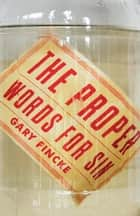 The Proper Words for Sin ebook by Gary Fincke