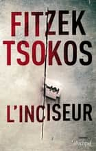 L'inciseur ebook by Sebastian Fitzek,Michael Tsokos