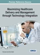 Maximizing Healthcare Delivery and Management through Technology Integration ebook by Tiko Iyamu,Arthur Tatnall