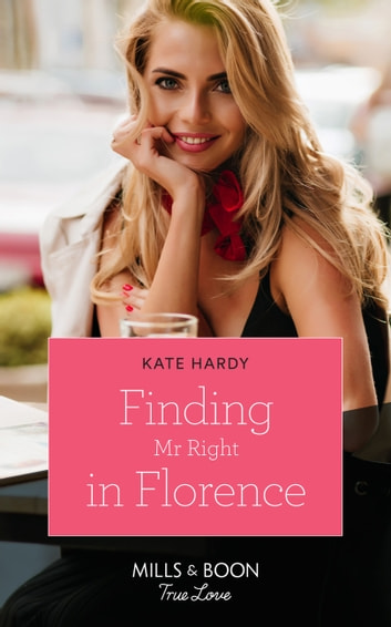 Finding Mr Right In Florence (Mills & Boon True Love) ebook by Kate Hardy