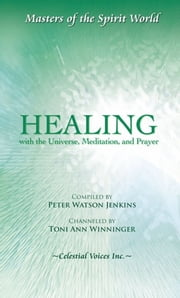 Healing with the Universe, Meditation, and Prayer ebook by Toni Ann Winninger