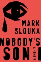 Nobody's Son: A Memoir ebook by Mark Slouka