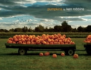 Pumpkins ebook by Ken Robbins, Ken Robbins